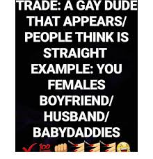 Gay Baby Meme - trade a gay dude that appears people think is straight exle you