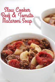 slow cooker beef and tomato macaroni soup cincyshopper