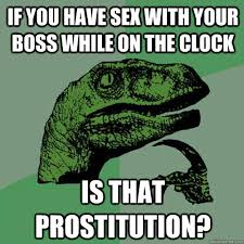Meme On Sex - if you have sex with your boss while on the clock is that