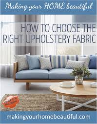 how to choose a couch how to choose the right upholstery fabric making your home beautiful