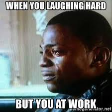 Laughing Hard Meme - when you laughing hard but you at work paid in full meme generator