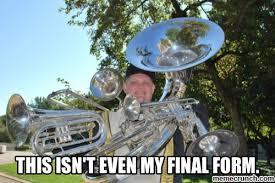 Tuba Memes - isn t even my final form