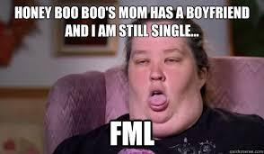 Honey Boo Boo Meme - honey boo boo s mom has a boyfriend and i am still single fml