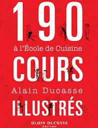 livre cuisine ducasse livre 190 cours illustrés à l ecole de cuisine alain ducasse
