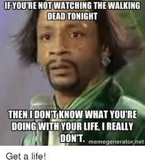 Get A Life Meme - 25 best memes about get a life get a life memes