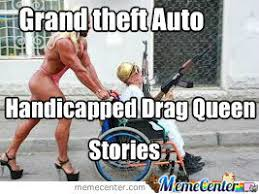 Drag Queen Meme - grand theft auto handicapped drag queen stories by eddieforehand