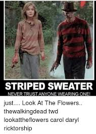 Look At The Flowers Meme - striped sweater never trustanyone wearing one just look at the