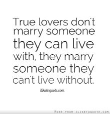 marriage sayings true don t someone they can live with they
