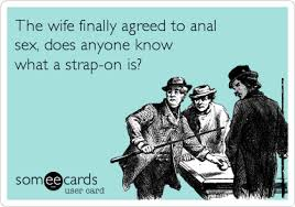 Strapon Meme - the wife finally agreed to anal sex does anyone know what a strap