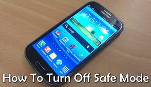 how to take safe mode on android how to turn safe mode on galaxy s3 android mobile