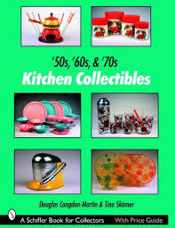 kitchen collectibles 50s 60s 70s kitchen collectibles 29 99 schiffer publishing