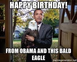 Obama Happy Birthday Meme - happy birthday from obama and this bald eagle obama eagle meme