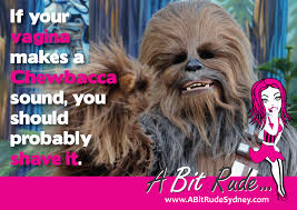 Chewbacca Memes - if your vagina makes a chewbacca sound you should probably shave
