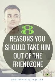 8 reasons you should take him out of the friendzone dating blog