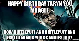 Harry Potter Birthday Meme - happy birthday taryn you muggle now hufflepuff and hufflepuff and