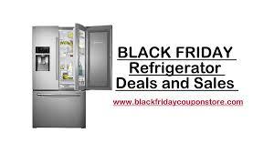 black friday refrigerator black friday 2017 refrigerator deals discounts and sales black