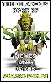 Shrek Memes - the hilarious book of shrek memes and jokes by conard phelps