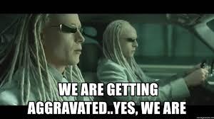 Matrix Meme Generator - we are getting aggravated yes we are matrix twins meme generator