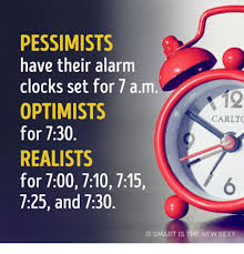 Alarm Clock Meme - pessimists have their alarm clocks set for 7 a m optimist s car