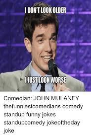 John Mulaney Meme - idontlook older ijustlookworse comedian john mulaney