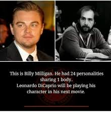 Dicaprio Memes - this is billy milligan he had 24 personalities sharing 1 body