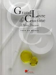 le grand livre de cuisine le grand livre de cuisine tour du monde de alain ducasse aux
