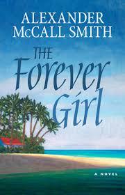 the forever the forever girl alexandermccallsmithbooks