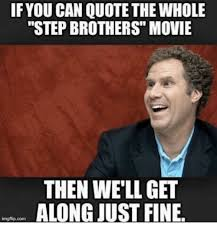 Step Brothers Meme - if you can quotethe whole step brothers movie then well get along