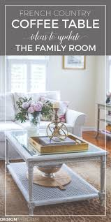 Country Coffee Table by Updating The Family Room With A French Country Coffee Table