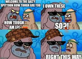 Salty Spitoon Meme - welcome to the salty spitoon imgflip