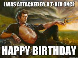 Jurassic Park Birthday Meme - t rex once happy birthday memes pinterest happy birthday meme