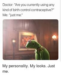Birth Control Meme - doctor are you currently using any kind of birth control