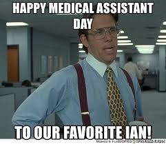 Medical Assistant Memes - happy medical assistant day to our favorite ian yeah if you could
