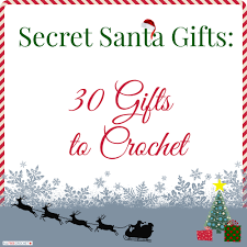 secret santa gifts 30 gifts to crochet things to make holiday