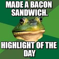 Bachelor Frog Meme - made a bacon sandwich foul bachelor frog meme on memegen