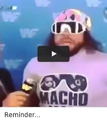 Randy Savage Meme - reminder macho man randy savage meme on me me