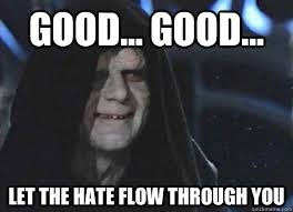 Let The Hate Flow Through You Meme - good good let the hate flow through you emperor palpatine