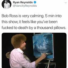 Bob Ross Meme - dopl3r com memes ryan reynolds vancityreynolds bob ross is