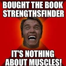 Arnold Schwarzenegger Memes - strengthsfinder strengths training with arnold schwarzenegger