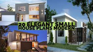 Modern Small House Designs by 20 Elegant Modern Small House Plans Youtube