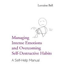 Managing Intense Emotions And Overcoming Self Destructive Habits