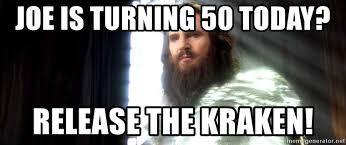 Release The Kraken Meme Generator - joe is turning 50 today release the kraken release the crackhead