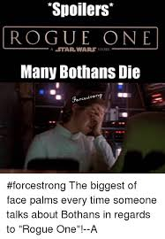 Many Bothans Died Meme - spoilers rogue one a star wars story many bothans die forcestrong