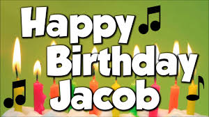 happy birthday jacob a happy birthday song