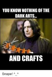 Craft Meme - you know nothing of the dark arts and crafts snape meme on me me