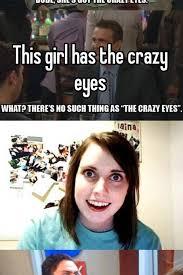 Crazy Eyes Meme - this girl has the crazy eyes