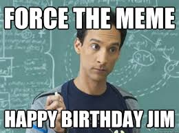 Jim Meme - happy birthday jim meme birthday best of the funny meme
