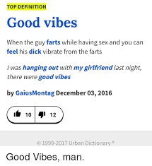Define Meme Urban Dictionary - top definition good vibes when the guy farts while having sex and