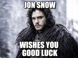 Good Luck Memes - jon snow goodluck meme on memegen
