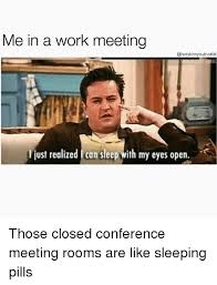 Work Meeting Meme - me in a work meeting skinnybutnotfat ljust realized can sleep with